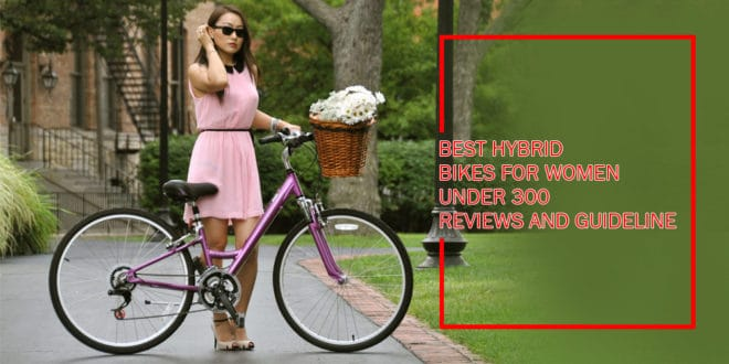 Best Hybrid Bikes For Women Under 300- Reviews and Guideline